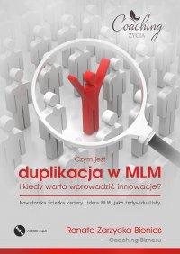 Czym jest duplikacja w MLM i kiedy warto wprowadzić innowacje? Nowatorska ścieżka kariery lidera MLM jako indywidualisty - Renata Zarzycka-Bienias