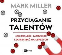 Przyciąganie talentów - Mark Miller