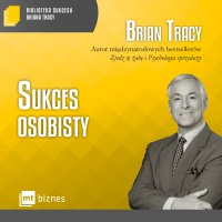 Sukces osobisty Biblioteka Sukcesu Briana Tracy - Brian Tracy