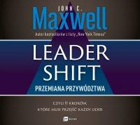 Leadershift. Przemiana przywództwa, czyli 11 kroków, które musi przejść każdy lider - John C. Maxwell