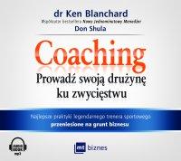 Coaching. Prowadź swoja drużynę ku zwycięstwu - Ken Blanchard