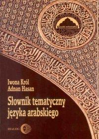 Słownik tematyczny języka arabskiego - Iwona Król