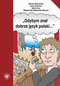 Gdybym znał dobrze język polski. Wybór tekstów z ćwiczeniami do nauki gramatyki polskiej dla cudzoziemców - Marek Gołkowski