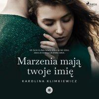 Marzenia mają Twoje imię - Karolina Klimkiewicz