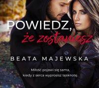 Powiedz, że zostaniesz - Beata Majewska