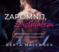 Zapomnij, że istniałem - Beata Majewska