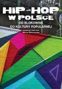 Hip-hop w Polsce : Od blokowisk do kultury popularnej - Miłosz Miszczyński