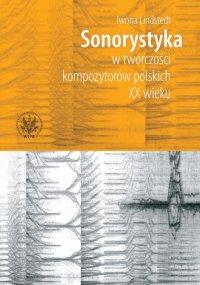 Sonorystyka w twórczości kompozytorów polskich XX wieku - Iwona Lindstedt