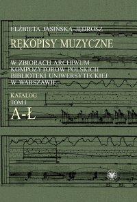 Rękopisy muzyczne w zbiorach Archiwum Kompozytorów Polskich Biblioteki Uniwersyteckiej w Warszawie - Elżbieta Jasińska-Jędrosz