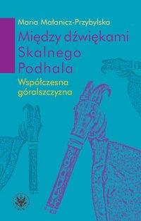 Między dźwiękami Skalnego Podhala - Maria Małanicz-Przybylska