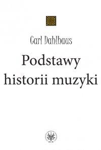 Podstawy historii muzyki - Carl Dahlhaus