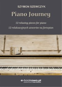 Piano journey. 12 relaksacyjnych utworów na fortepian - Szymon Szewczyk