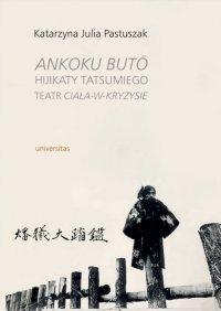 Ankoku butō Hijikaty Tatsumiego teatr ciała-w-kryzysie - Katarzyna Julia Pastuszak