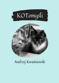 KOTomyśli - Andrzej Kwaśniewski