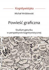 Powieść graficzna. Studium gatunku w perspektywie kognitywistycznej - Michał Wróblewski