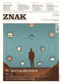 Miesięcznik Znak nr 744: W sieci uzależnień - Opracowanie zbiorowe
