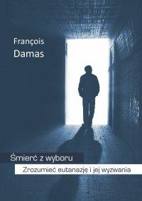 Śmierć z wyboru. Zrozumieć eutanazję i jej wyzwania - Francois Damas