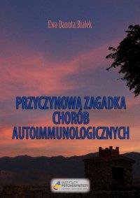 Przyczynowa zagadka chorób autoimmunologicznych - Ewa D. Białek