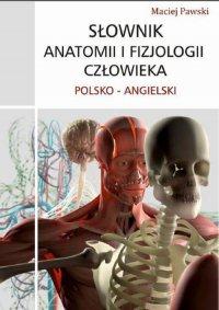 Słownik anatomii i fizjologii człowieka polsko-angielski - Maciej Pawski