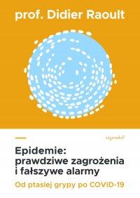 Epidemie: prawdziwe zagrożenia i fałszywe alarmy. Od ptasiej grypy po COVID-19 - Didier Raoult