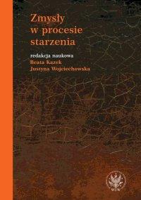 Zmysły w procesie starzenia - Beata Kazek, Beata Kazek