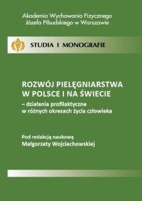 Rozwój pielęgniarstwa w Polsce i na świecie - działania profilaktyczne w różnych okresach życia człowieka - Małgorzata Wojciechowska