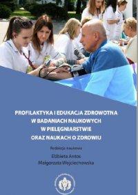 Profilaktyka i edukacja zdrowotna w badaniach naukowych w pielęgniarstwie oraz naukach o zdrowiu - Małgorzata Wojciechowska