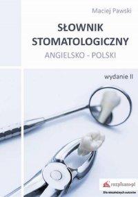 Słownik stomatologiczny angielsko-polski, wyd. II - Maciej Pawski