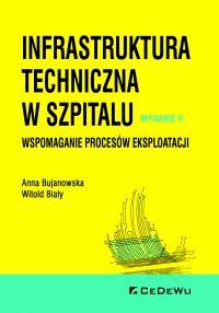 Infrastruktura techniczna w szpitalu. Wspomaganie procesów eksploatacji. Wydanie II - Anna Bujanowska