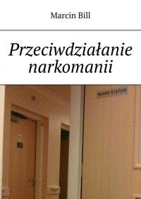 Przeciwdziałanie narkomanii - Marcin Bill