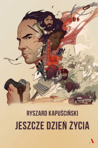 Jeszcze dzień życia - Ryszard Kapuściński