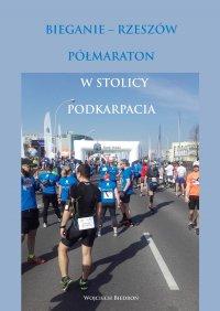 Bieganie - Rzeszów. Półmaraton w stolicy Podkarpacia - Wojciech Biedroń