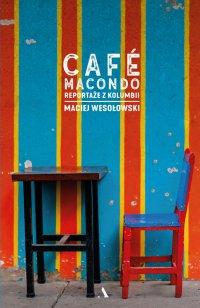 Café Macondo. Reportaże z Kolumbii - Maciej Wesołowski