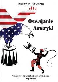 Oswajanie Ameryki - Janusz M. Szlechta