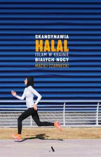 Skandynawia halal. Islam w krainie białych nocy - Maciej Czarnecki