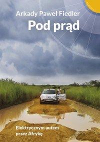 Pod prąd. Elektrycznym autem przez Afrykę - Arkady Paweł Fiedler