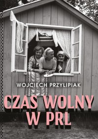 Czas wolny w PRL - Wojciech Przylipiak