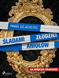 Śladami złodziei aniołów - Paweł Szlachetko