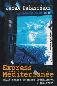 Express Méditerranée, czyli podróż po Morzu Śródziemnym i okolicach - Jacek Pałasiński