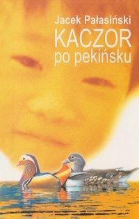 Kaczor po pekińsku - Jacek Pałasiński