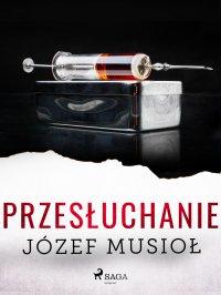 Przesłuchanie - Józef Musiol