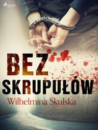 Bez skrupułów - Wilhelmina Skulska