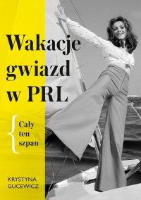 Wakacje gwiazd w PRL. Cały ten szpan - Krystyna Gucewicz