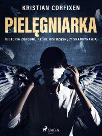 Pielęgniarka - Historia zbrodni, które wstrząsnęły Skandynawią - Kristian Corfixen