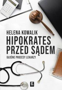 Hipokrates przed sądem. Głośne procesy lekarzy - Helena Kowalik