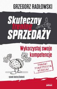 Skuteczny trening sprzedaży. Wykorzystaj swoje kompetencje - Grzegorz Radłowski