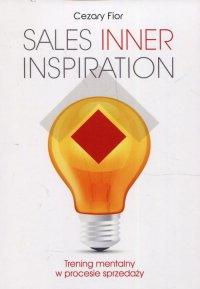 Sales Inner Inspiration. Trening mentalny w procesie sprzedaży - Cezary Fior