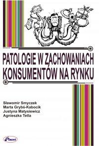 Patologie w zachowaniach konsumentów na rynku - Sławomir Smyczek