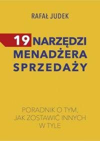 19 narzędzi menadżera sprzedaży. Poradnik o tym, jak zostawić innych w tyle. - Rafał Judek