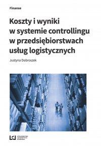 Koszty i wyniki w systemie controllingu w przedsiębiorstwach usług logistycznych - Justyna Dobroszek